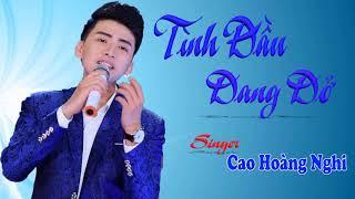 Tình Đầu Dang Dở | Cao Hoàng Nghi Official