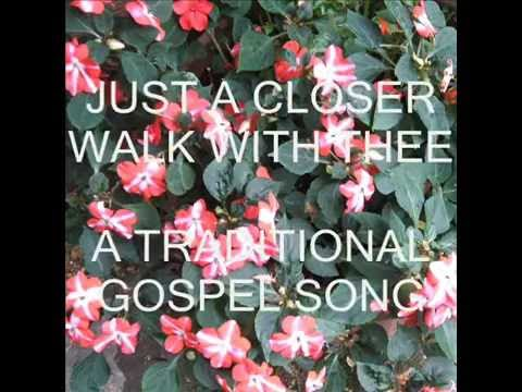 JUST A CLOSER WALK WITH THEE -  A TRADITIONAL GOSPEL SONG