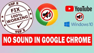 How to fix no sound in Google Chrome on Windows 10. No Audio from youtube video -Top 5 Simple Steps