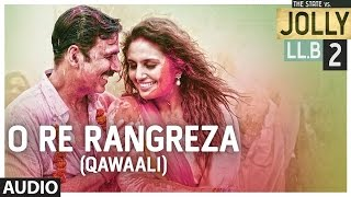 O Re Rangreza ( Qawaali ) Full Audio Song | Jolly LLB 2 | Akshay Kumar, Huma Qureshi