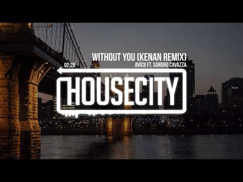 Avicii - Without You ft. Sandro Cavazza (Kenan Remix)