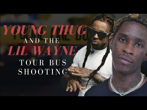 Young Thug's Role in Lil Wayne's Tour Bus Shooting