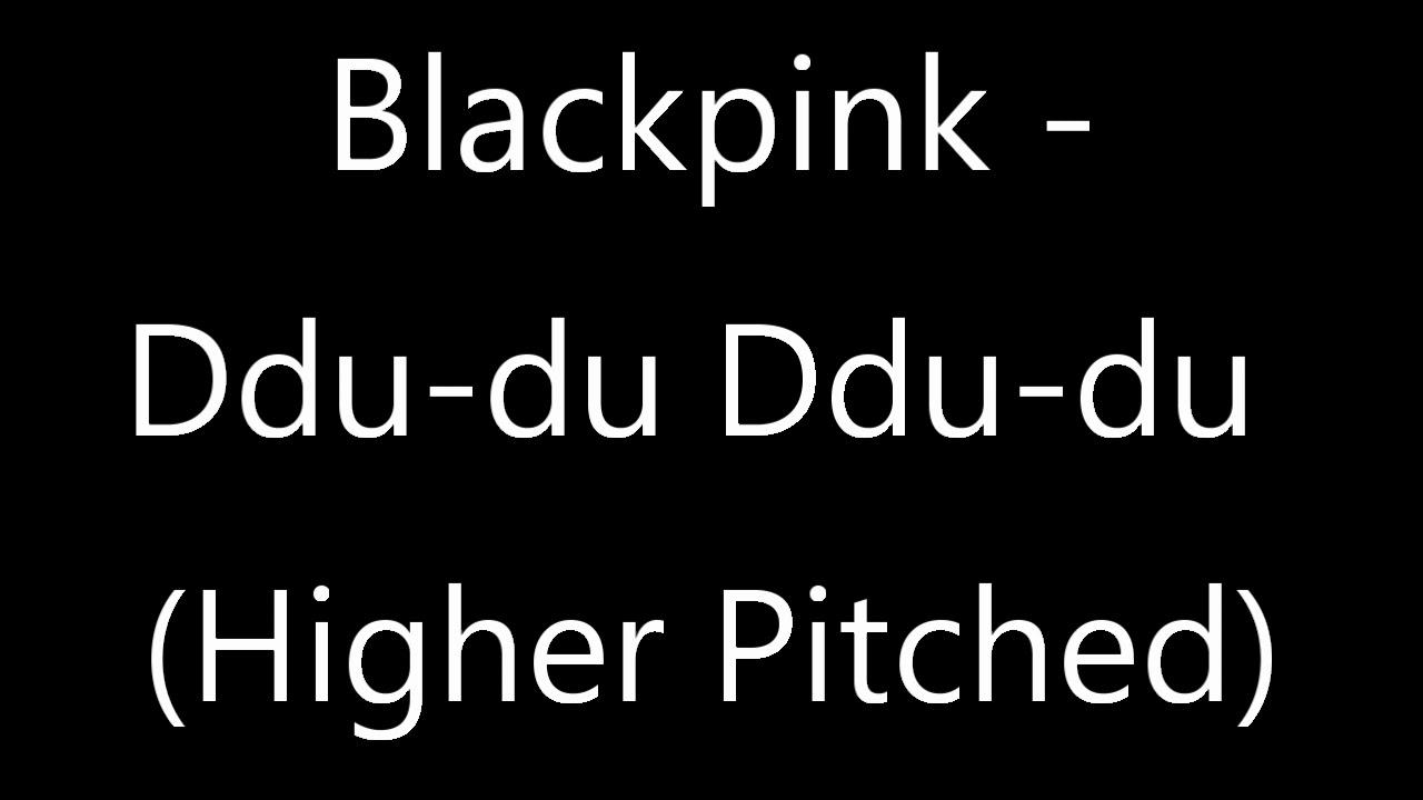 Download Blackpink - Ddu-Du Ddu-du (Higher Pitched)