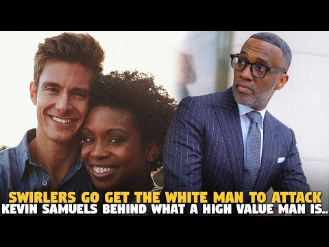 Sistas Go Get The White Man TO Attack @Kevin Samuels Behind What A HIGH VALUE MAN IS...