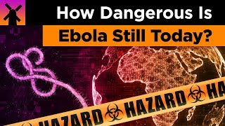 How Dangerous Is Ebola Still Today?