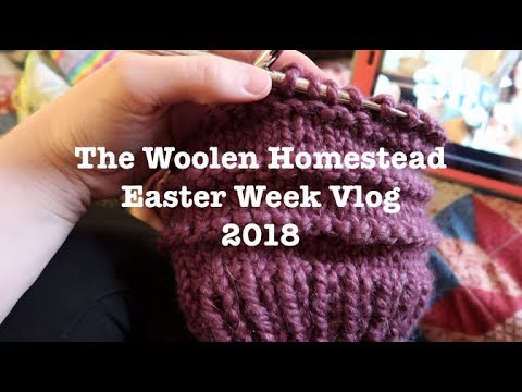 Easter Week Vlog// The Woolen Homestead// A Knitting Podcast
