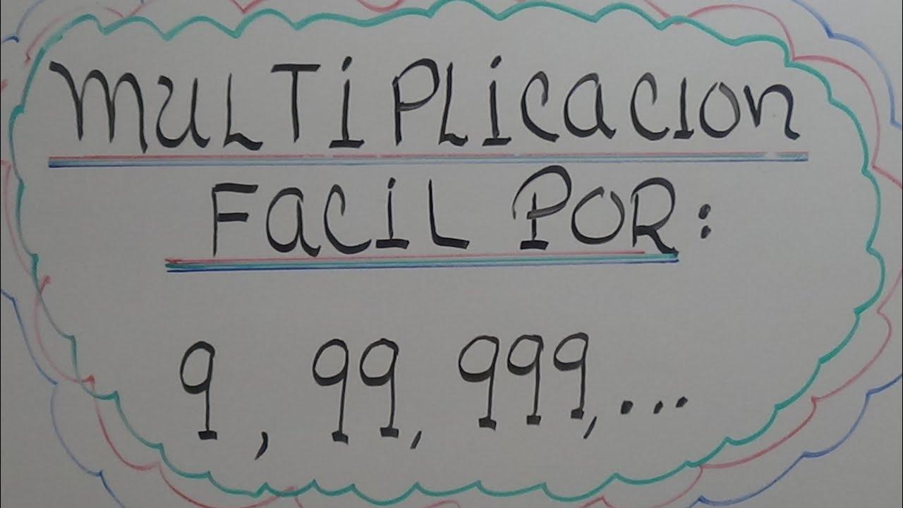 MULPTIPLICACION FACIL Y RAPIDA POR.    9   ,99,  999,    9999, ......