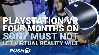 PlayStation VR: Four Months On, Sony Must Not Let Virtual Reality Wilt | PS4 | Opinion