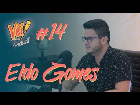 ELDO GOMES - VÉI PODCAST #14