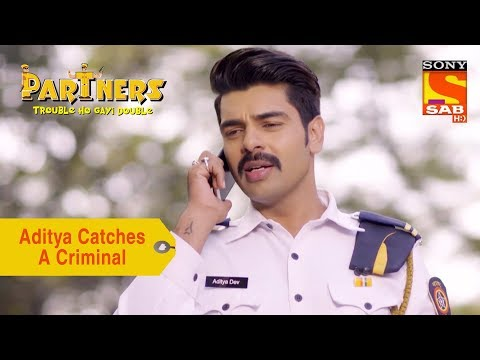 Your Favorite Character | Aditya Catches A Criminal | Partners Trouble Ho Gayi Double