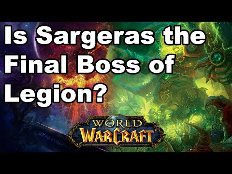 Is Sargeras the Final Boss of Legion?