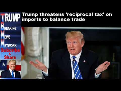 Trump threatens 'reciprocal tax' on imports to balance trade