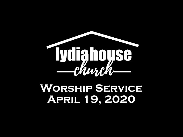 Lydia House Worship: The Death and Resurrection of Jesus 4/19/2020