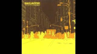 ...And I'm Out by Galactic - From the Corner to the Block