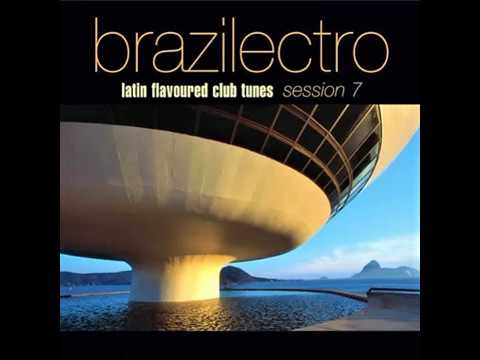 Brazilectro: Latin Flavoured Club Tunes Session 7