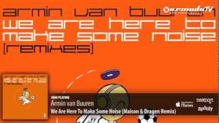 Armin van Buuren - We Are Here To Make Some Noise (Maison & Dragen Remix)