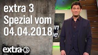 Extra 3 Spezial: Das Beste (der vergangenen Monate) vom 04.04.2018
