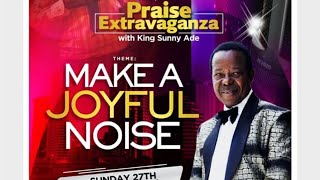 PRAISE EXTRAVAGANZA - Make a Joyful Noise with King Sunny Ade