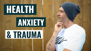 Health Anxiety And Trauma (The 3 Characteristics You MUST UNDERSTAND)