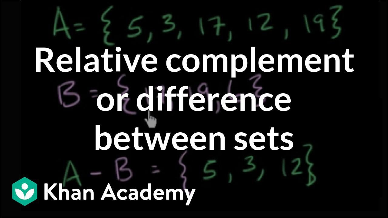 Relative complement or difference between sets (video) | Khan Academy