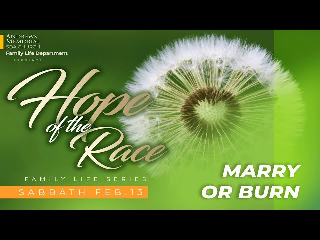 Sabbath Service || Hope of the Race || Marry or Burn || Pastor Adrian Johnson || Feb. 13, 2021