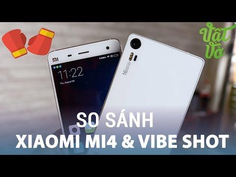 Vật Vờ| So sánh chi tiết Lenovo Vibe Shot & Xiaomi Mi4