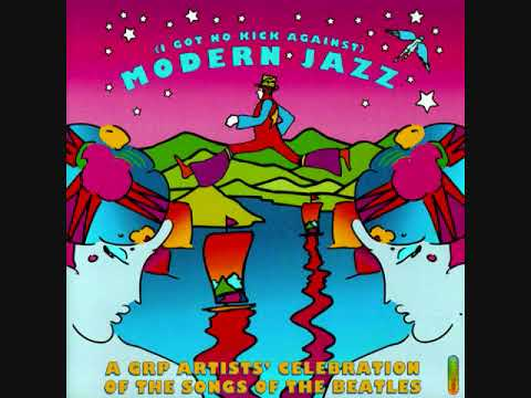 (I Got No Kick Against) Modern Jazz; A GRP Artists' Celebration of The Songs of The Beatles