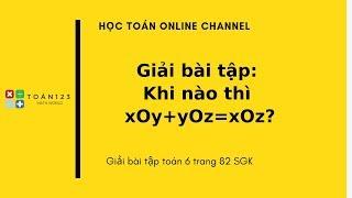 Toán 6: Giải bài tập Bài 4: Khi nào thì góc xOy+yOz=xOz?
