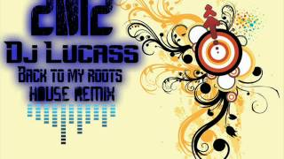 Dj Lucass - Back to my roots (house remix)