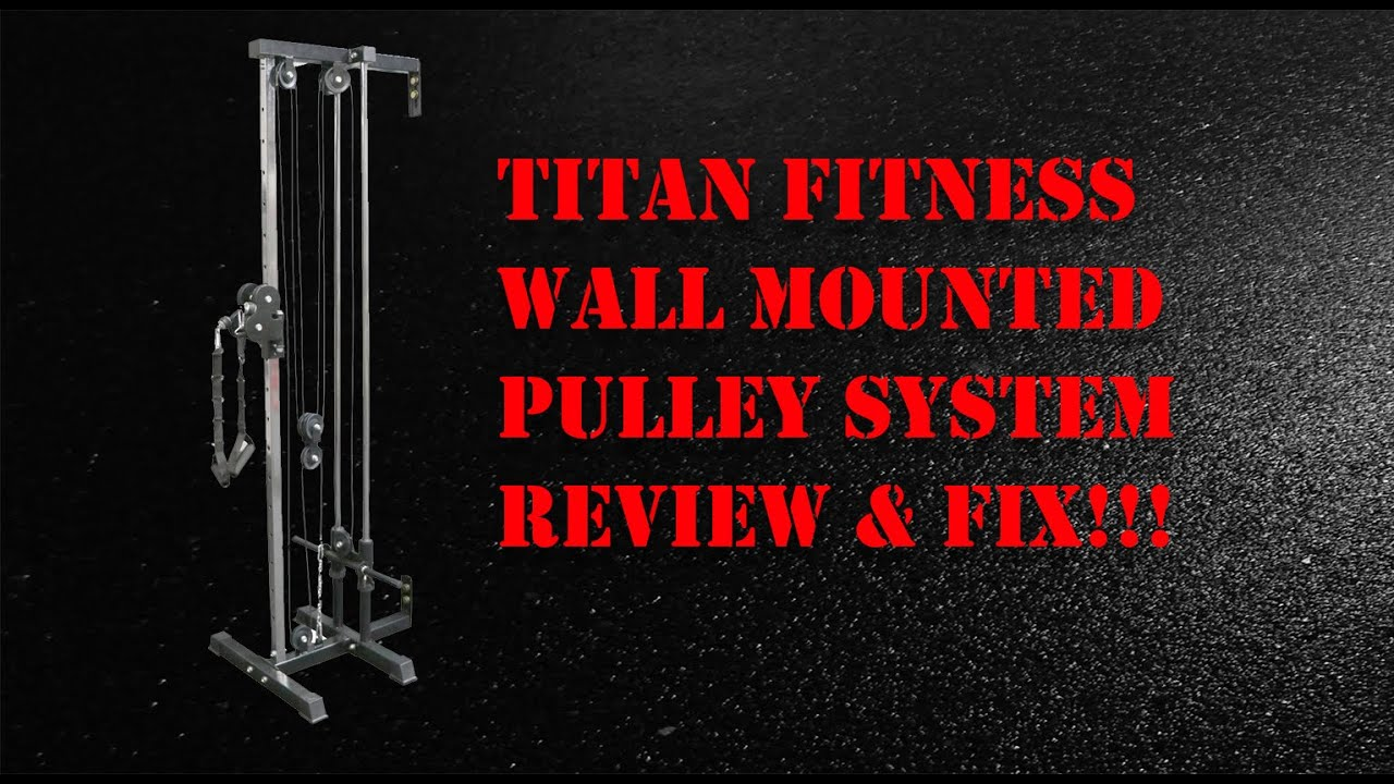Titan Fitness Wall Mounted Pulley System Review And Fix
