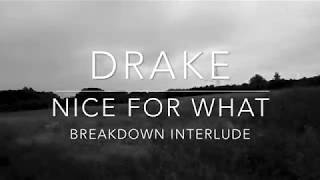 Drake - Nice For What (Breakdown Interlude)