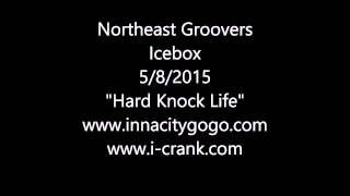 "Norheast Groovers Icebox 5/8/2015 ""Hard Knock Life"""