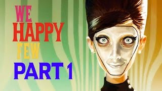 We Happy Few Gameplay Walkthrough Part 1 - THE HAPPY PILL