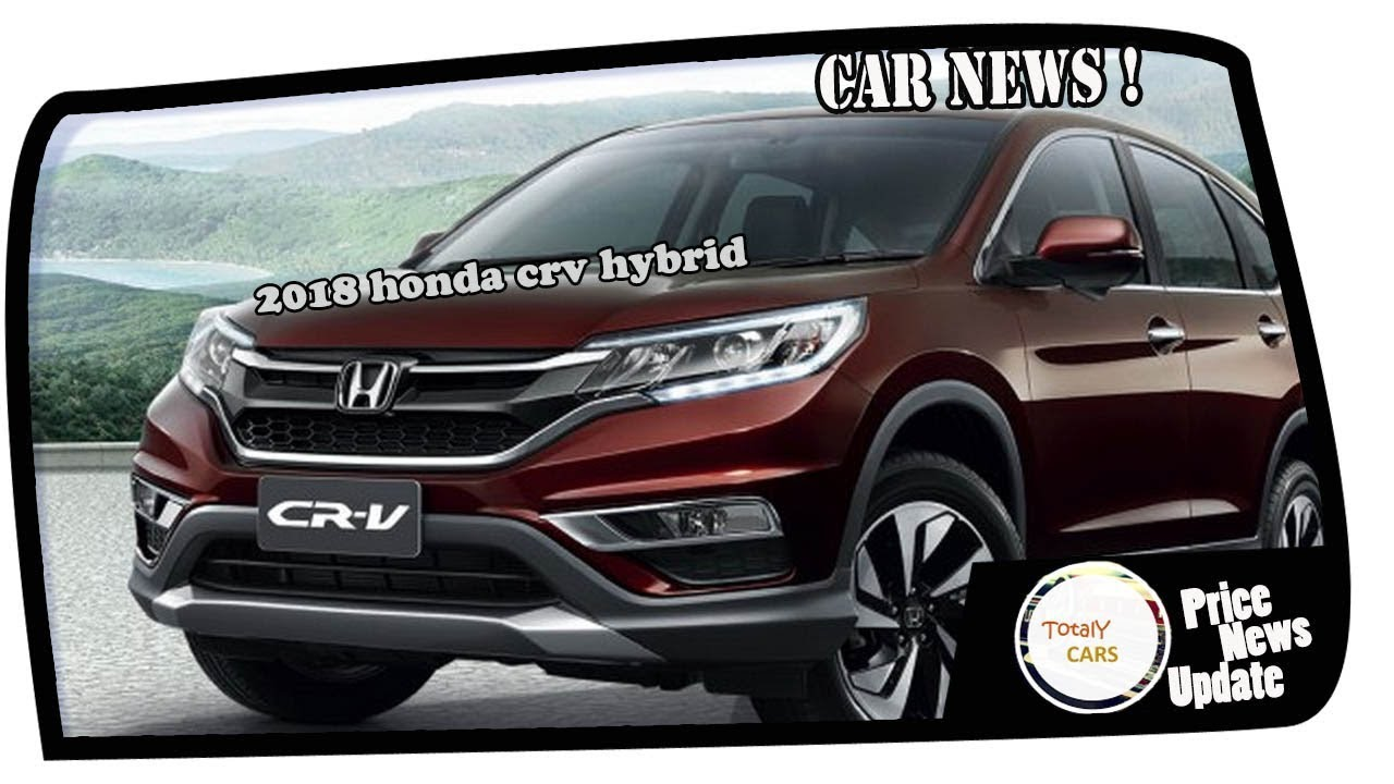 hot news 2018 honda crv hybrid price spec youtube. Black Bedroom Furniture Sets. Home Design Ideas