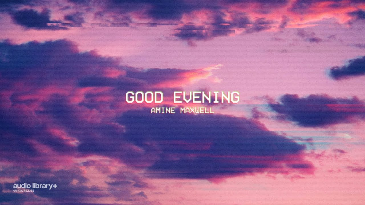 Good Evening - Amine Maxwell [Audio Library Release] · Free Copyright-safe Music