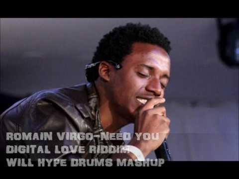 ROMAIN VIRGO-NEED YOU-DIGITAL LOVE RIDDIM (WILL HYPE DRUMS MASHUP)