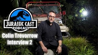 Jurassic World - Colin Trevorrow Interview 2 (Jurassic Cast Ep 20)