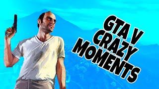 CRAZY MOMENTS - GTA V(Epic Fails and Funny Moments in GTA V)