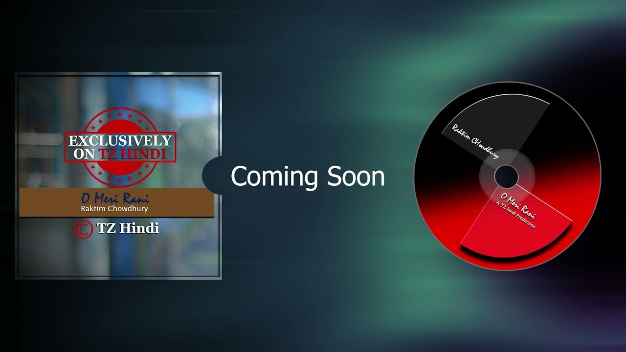 O Meri Rani    Raktim Chowdhury    Coming Soon    TZ Hindi    Official