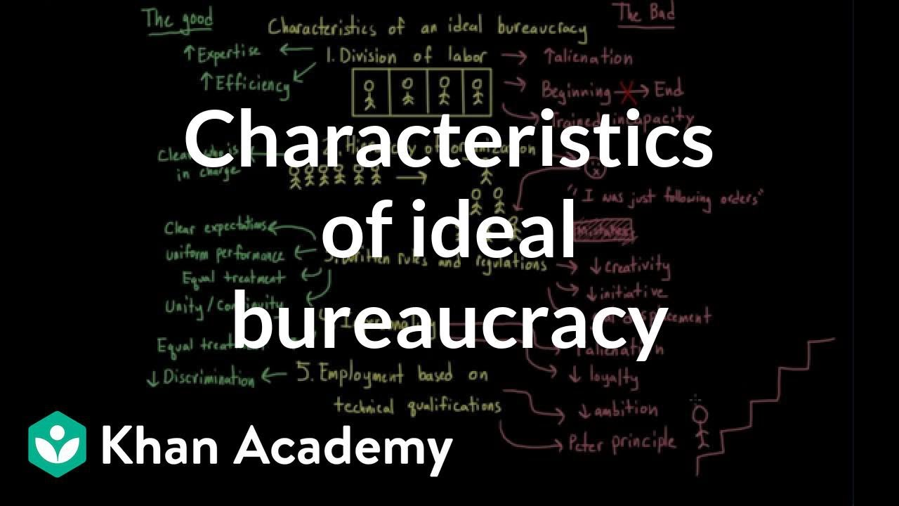 characteristics of an ideal bureaucracy video  khan academy an error occurred