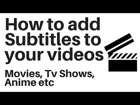 How to add Subtitles to your videos: Movies, Tv Shows, Anime etc