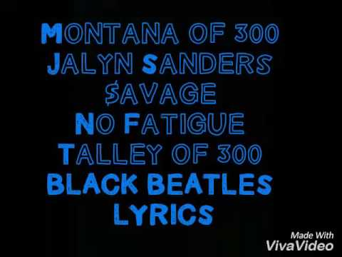 Montana of 300 -Black Beatles Remix [Lyrics] Ft. Jalyn Sanders x Talley of 300 x No Fatigue x $avage