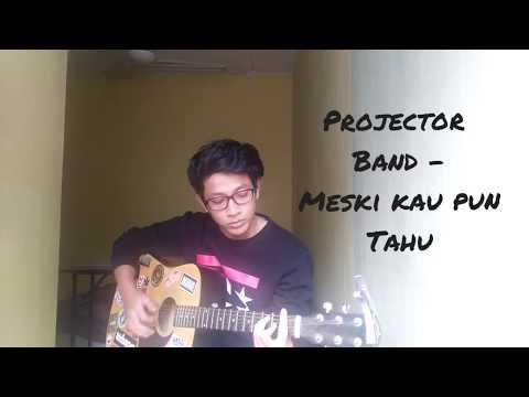 Projector band - Meskipun Kau Tahu (cover by hafiz adha)