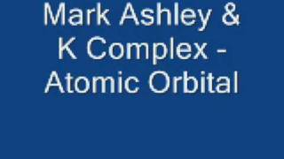 Mark Ashley & K Complex - Atomic Orbital