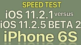 Special Edition : iPhone 6S : iOS 11.2.1 vs iOS 11.2.5 Beta 2 Speed Test Build 15D5046b