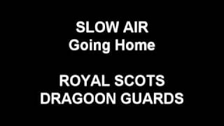 Slow Air (Going Home) - Royal Scots Dragoon Guards