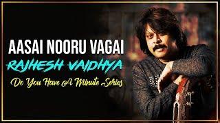 Do You Have A Minute Series - Aasai Nooru Vagai   Rajhesh Vaidhya