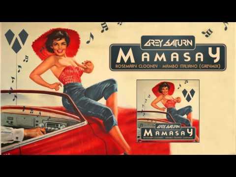 Grey Saturn x Rosemary Clooney  Mama Say Mambo Italiano Remix