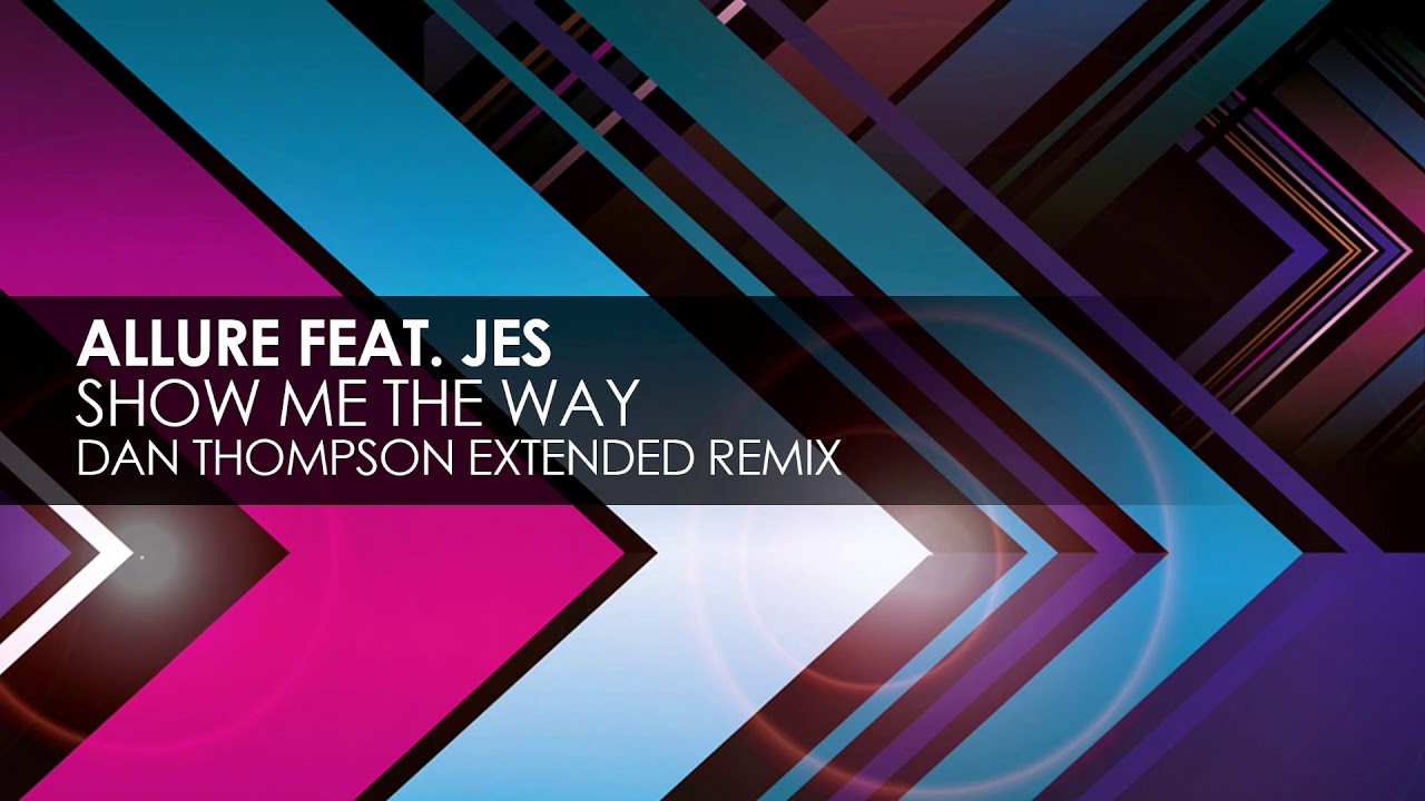 Allure featuring JES - Show Me The Way (Dan Thompson Extended Remix)