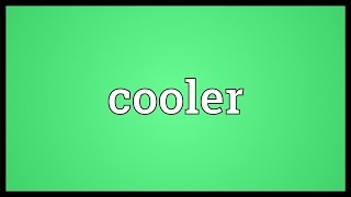 Cooler Meaning